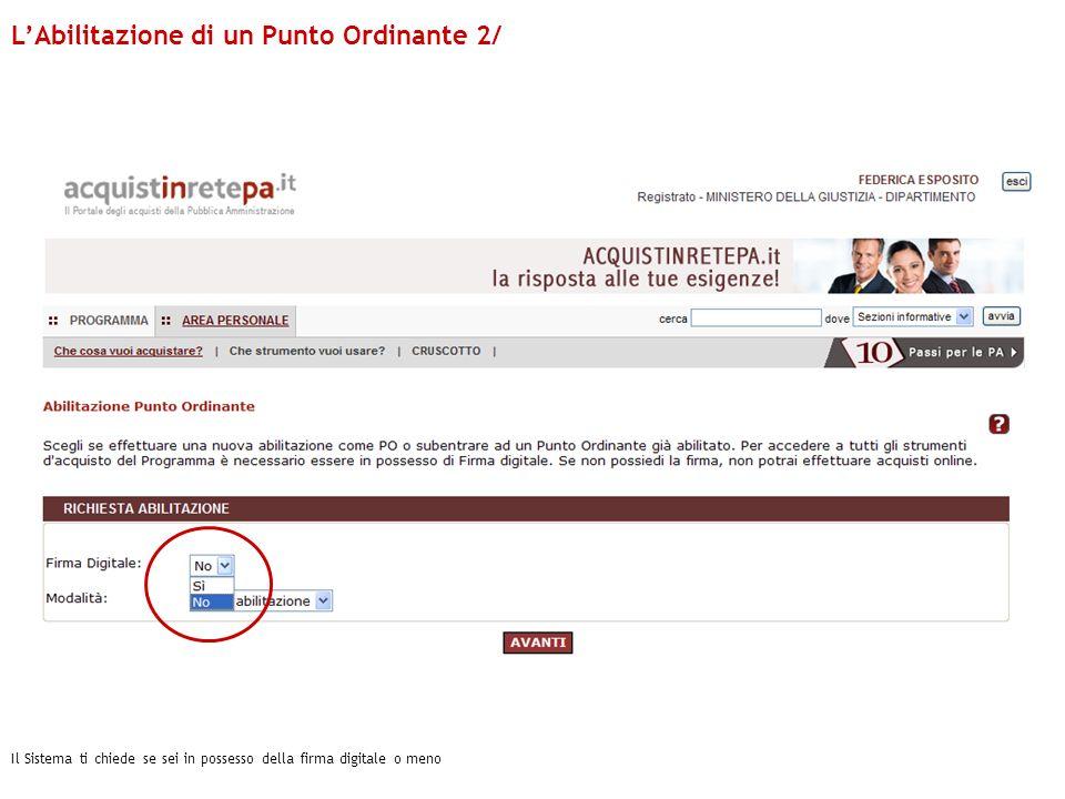 Il Sistema ti chiede se sei in possesso della firma digitale o meno LAbilitazione di un Punto Ordinante 2/