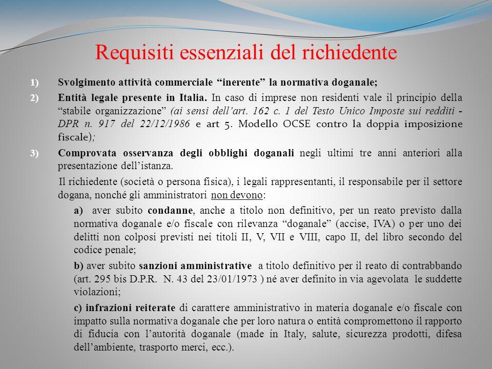 Requisiti essenziali del richiedente 1) Svolgimento attività commerciale inerente la normativa doganale; 2) Entità legale presente in Italia.