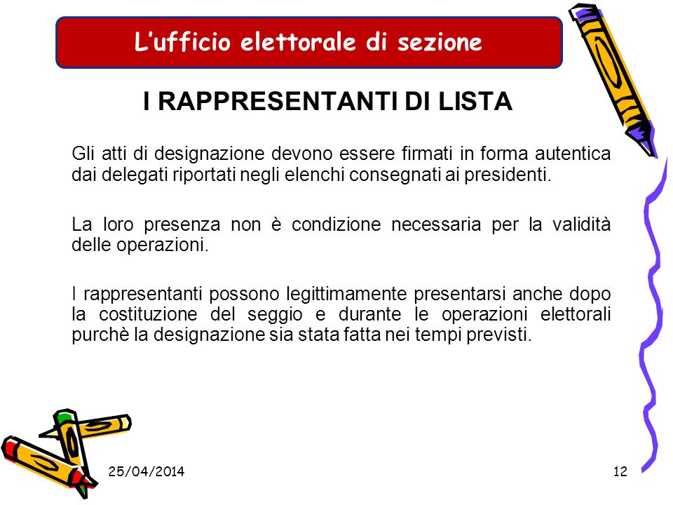 Lufficio elettorale di sezione I RAPPRESENTANTI DI LISTA Possono essere designati presso la sezione: rappresentanti delle liste per lelezione dei memb