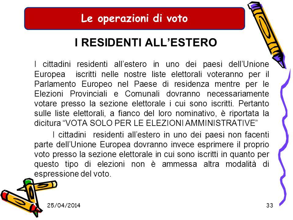 Le operazioni di voto LE LISTE ELETTORALI AGGIUNTE Siamo pertanto in presenza di liste elettorali aggiunte per: Elezione dei rappresentanti dellItalia