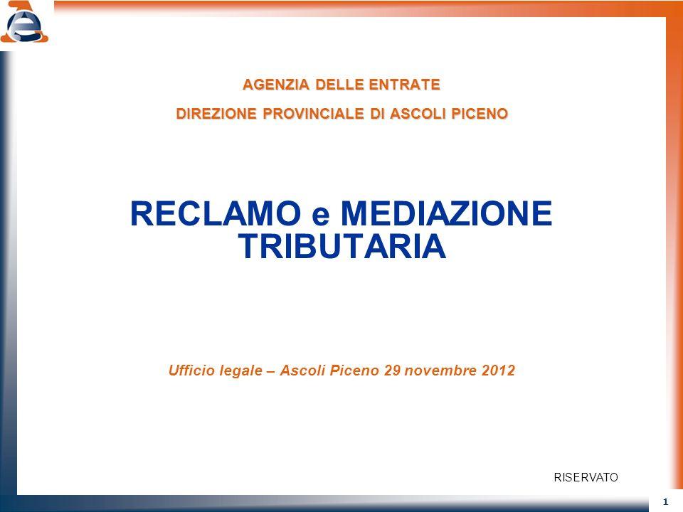 1 AGENZIA DELLE ENTRATE DIREZIONE PROVINCIALE DI ASCOLI PICENO RECLAMO e MEDIAZIONE TRIBUTARIA Ufficio legale – Ascoli Piceno 29 novembre 2012 RISERVA