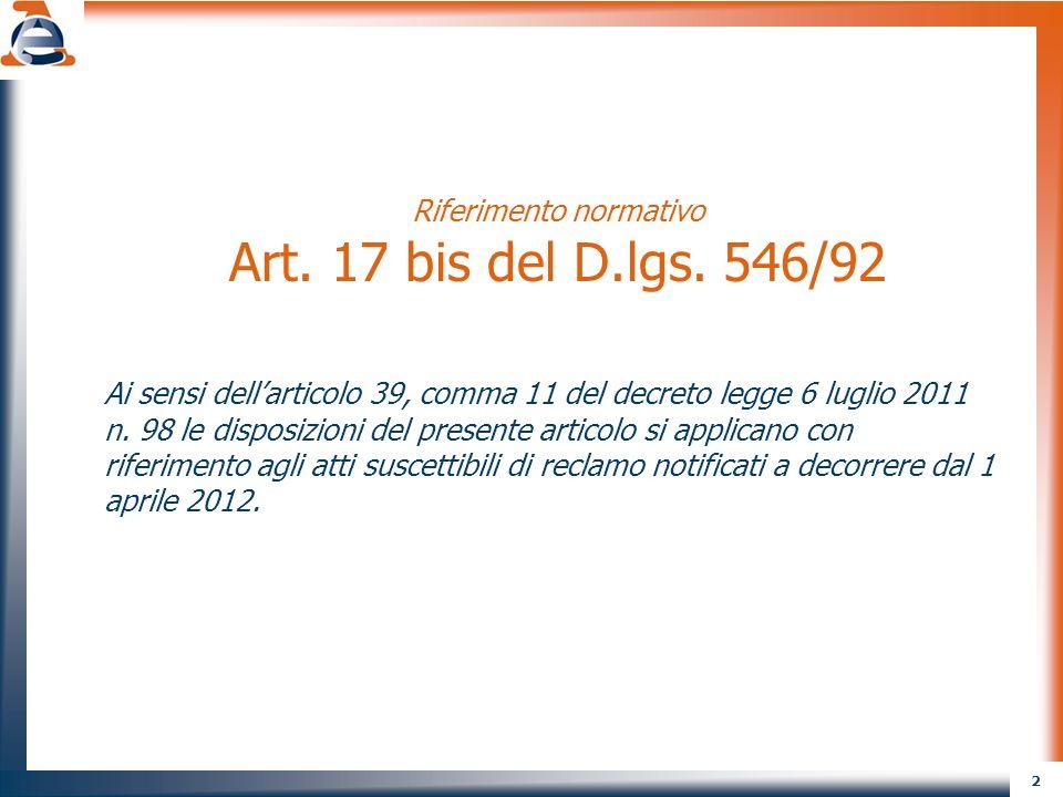 2 Riferimento normativo Art. 17 bis del D.lgs. 546/92 Ai sensi dellarticolo 39, comma 11 del decreto legge 6 luglio 2011 n. 98 le disposizioni del pre