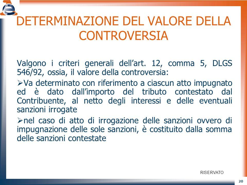 20 DETERMINAZIONE DEL VALORE DELLA CONTROVERSIA Valgono i criteri generali dellart. 12, comma 5, DLGS 546/92, ossia, il valore della controversia: Va