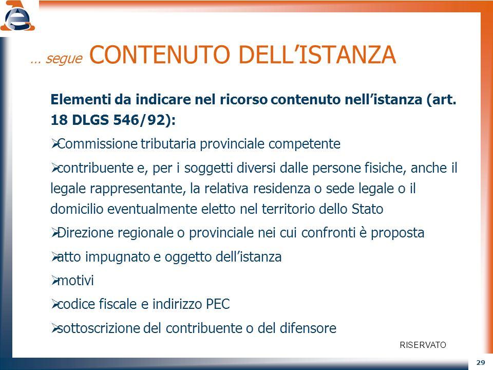 29 … segue CONTENUTO DELLISTANZA Elementi da indicare nel ricorso contenuto nellistanza (art. 18 DLGS 546/92): Commissione tributaria provinciale comp