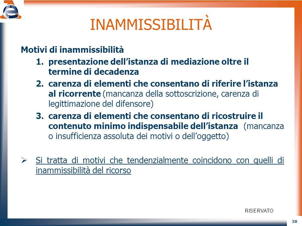 38 INAMMISSIBILITÀ Motivi di inammissibilità 1.presentazione dellistanza di mediazione oltre il termine di decadenza 2.carenza di elementi che consent