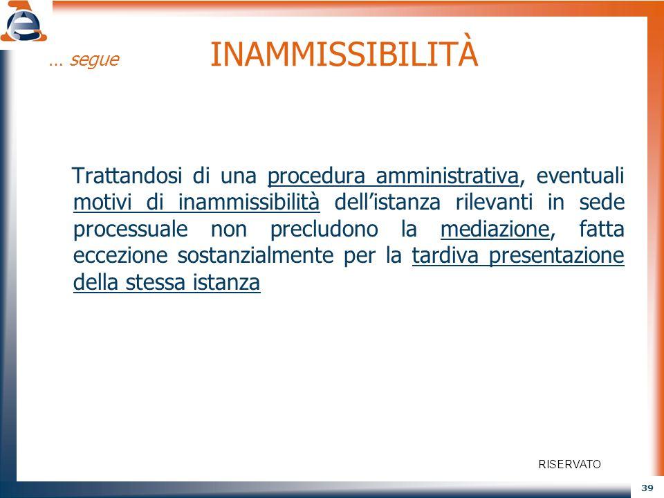 39 … segue INAMMISSIBILITÀ Trattandosi di una procedura amministrativa, eventuali motivi di inammissibilità dellistanza rilevanti in sede processuale