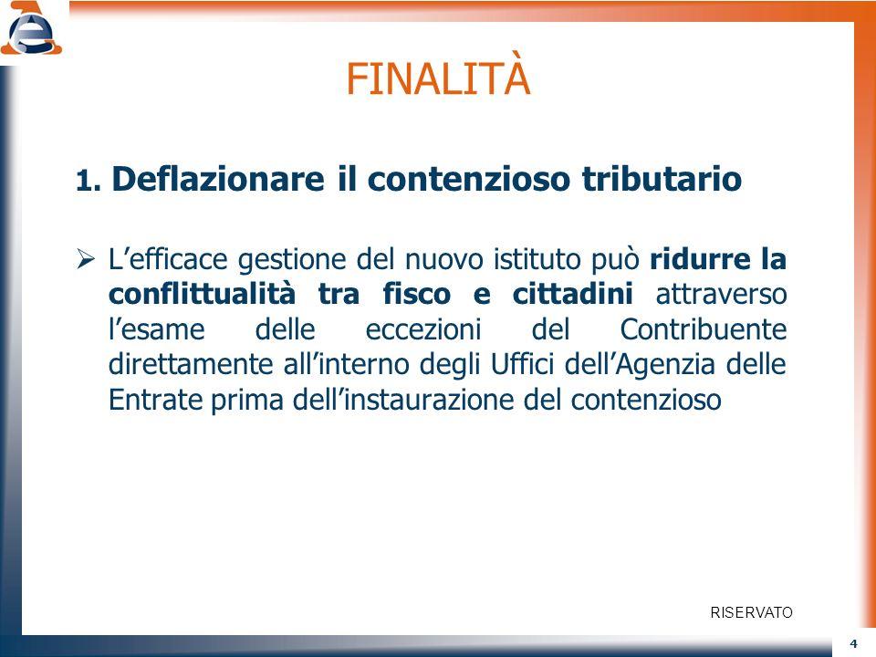 4 FINALITÀ 1. Deflazionare il contenzioso tributario Lefficace gestione del nuovo istituto può ridurre la conflittualità tra fisco e cittadini attrave