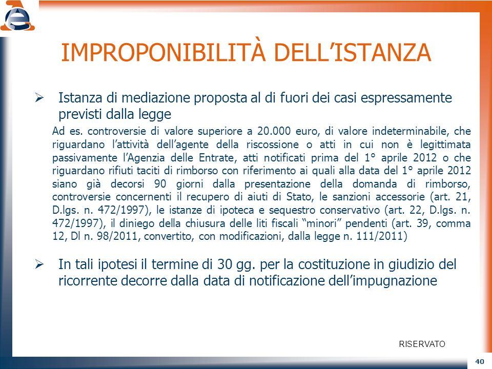 40 IMPROPONIBILITÀ DELLISTANZA Istanza di mediazione proposta al di fuori dei casi espressamente previsti dalla legge Ad es. controversie di valore su