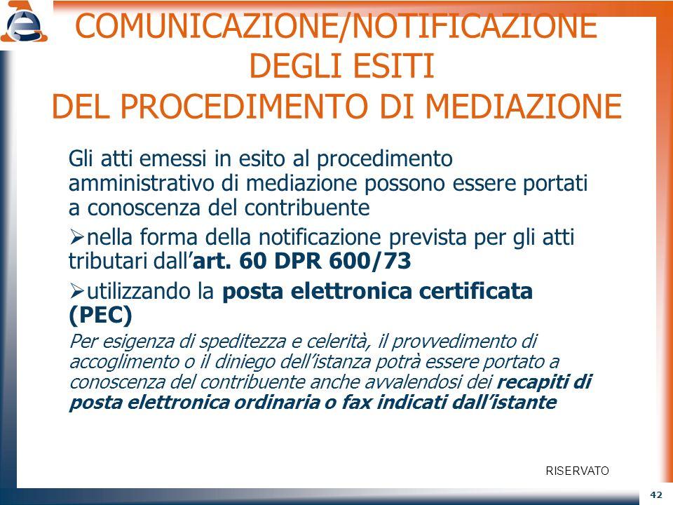 42 COMUNICAZIONE/NOTIFICAZIONE DEGLI ESITI DEL PROCEDIMENTO DI MEDIAZIONE Gli atti emessi in esito al procedimento amministrativo di mediazione posson