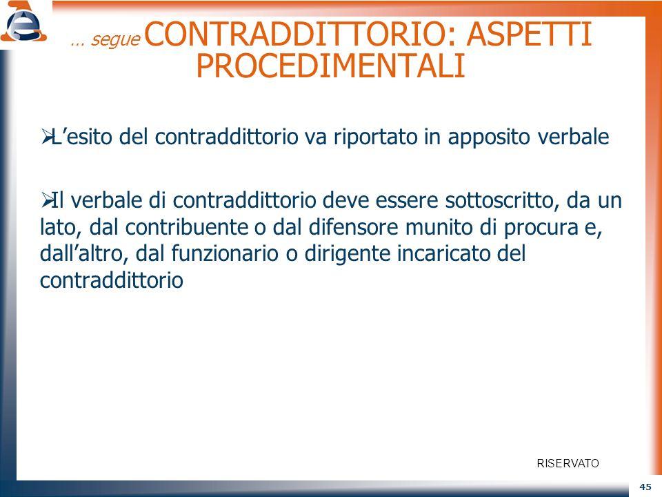 45 … segue CONTRADDITTORIO: ASPETTI PROCEDIMENTALI Lesito del contraddittorio va riportato in apposito verbale Il verbale di contraddittorio deve esse