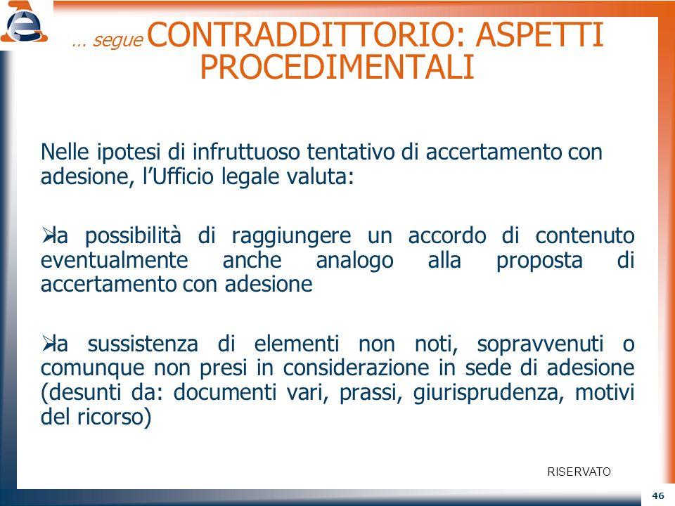 46 … segue CONTRADDITTORIO: ASPETTI PROCEDIMENTALI Nelle ipotesi di infruttuoso tentativo di accertamento con adesione, lUfficio legale valuta: la pos