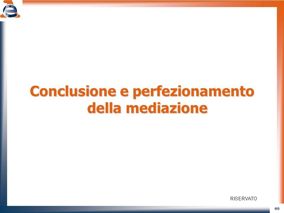 49 Conclusione e perfezionamento della mediazione RISERVATO