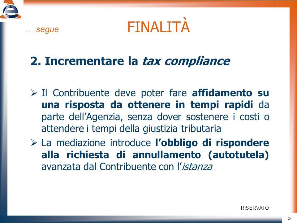5 … segue FINALITÀ 2. Incrementare la tax compliance Il Contribuente deve poter fare affidamento su una risposta da ottenere in tempi rapidi da parte