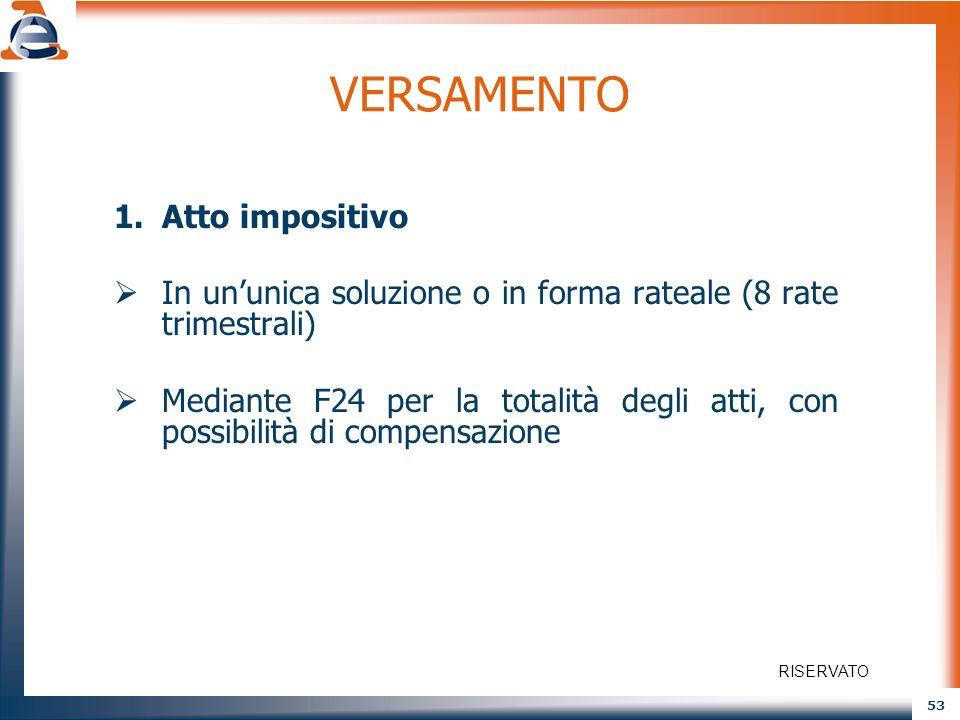 53 VERSAMENTO 1.Atto impositivo In ununica soluzione o in forma rateale (8 rate trimestrali) Mediante F24 per la totalità degli atti, con possibilità