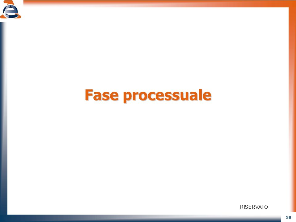 58 Fase processuale RISERVATO