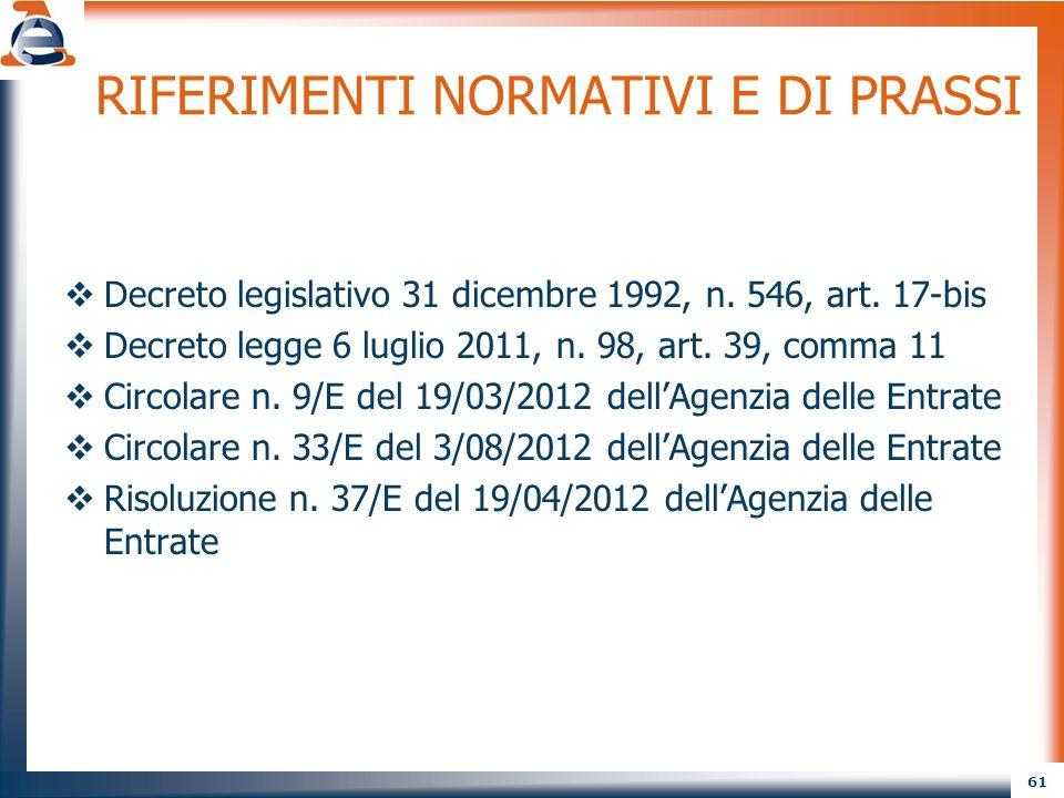 61 RIFERIMENTI NORMATIVI E DI PRASSI Decreto legislativo 31 dicembre 1992, n. 546, art. 17-bis Decreto legge 6 luglio 2011, n. 98, art. 39, comma 11 C