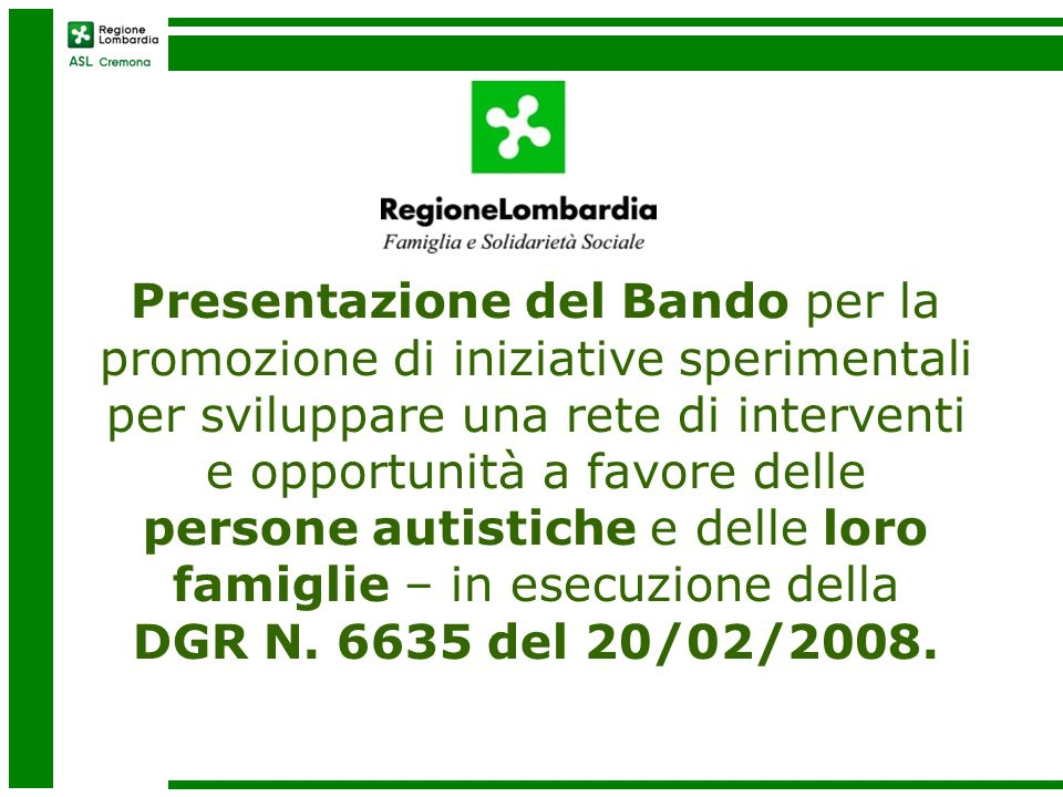 Provincia di Cremona 2 Aziende ospedaliere (AO CR – 4 articolazioni) Enti privati accreditati Indici Epidemiologici Linee Guida SINPIA 2 casi/1.000 persone per disturbi spettro autistico = 720 casi stimati sulla provincia, di cui 120 in fascia 0-18 anni Azienda Ospedaliera di Cremona Incidenza 0,91/1.000 Azienda Ospedaliera di Crema Incidenza 1,00/1.000