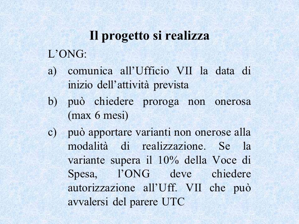 Il progetto si realizza LONG: a)comunica allUfficio VII la data di inizio dellattività prevista b)può chiedere proroga non onerosa (max 6 mesi) c)può apportare varianti non onerose alla modalità di realizzazione.