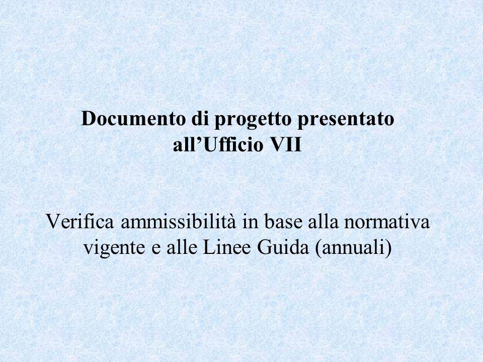 Documento di progetto presentato allUfficio VII Verifica ammissibilità in base alla normativa vigente e alle Linee Guida (annuali)
