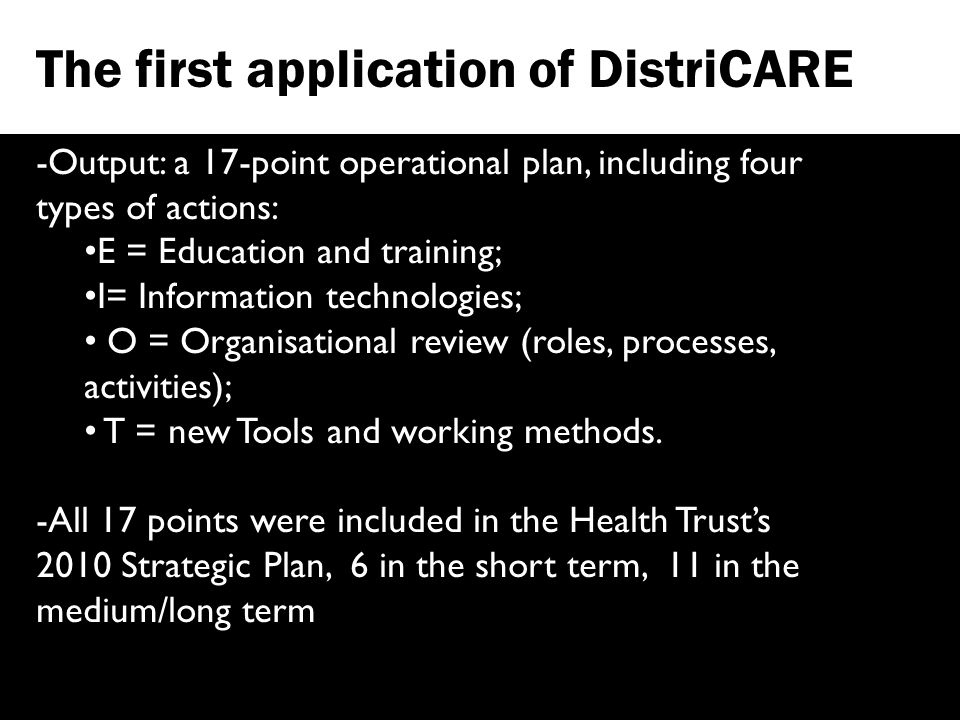 The first application of DistriCARE -Output: a 17-point operational plan, including four types of actions: E = Education and training; I= Information technologies; O = Organisational review (roles, processes, activities); T = new Tools and working methods.