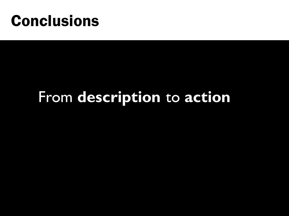 Conclusions From description to action