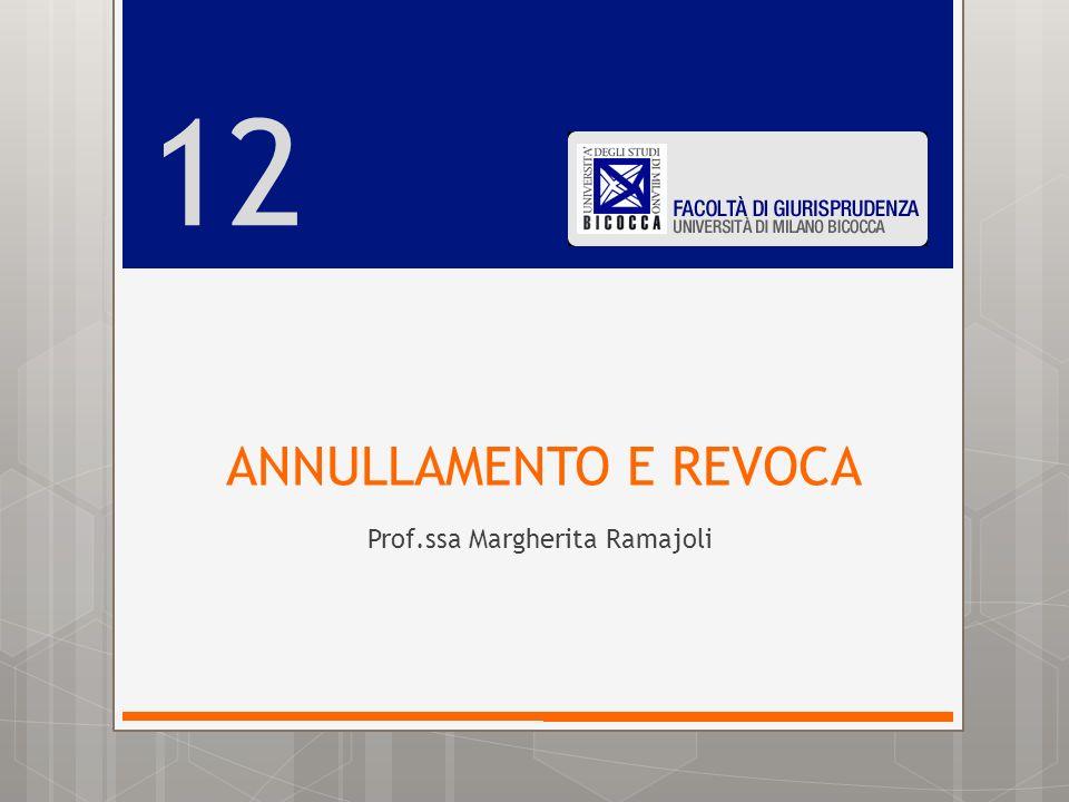 ANNULLAMENTO E REVOCA Prof.ssa Margherita Ramajoli 12
