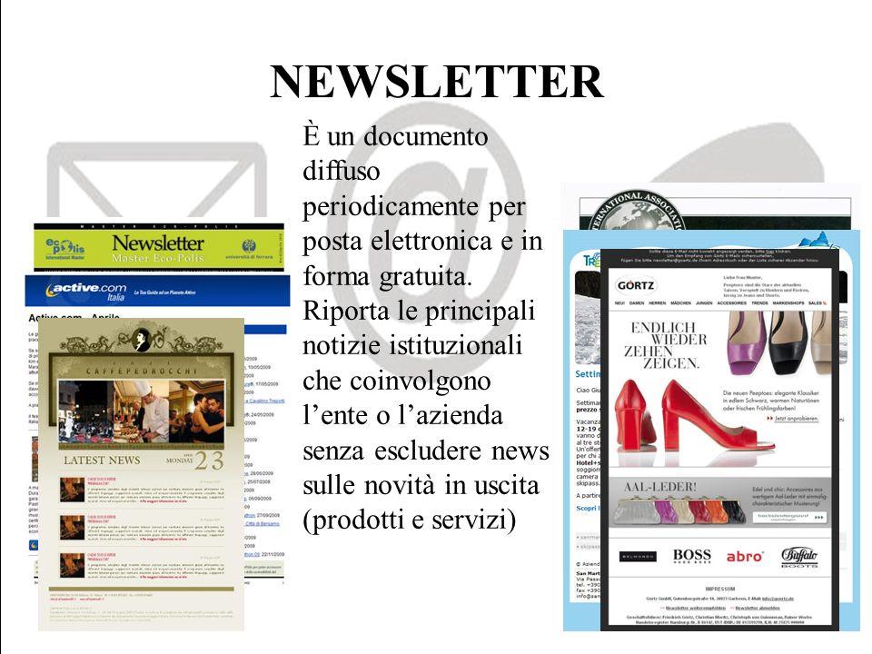 NEWSLETTER È un documento diffuso periodicamente per posta elettronica e in forma gratuita. Riporta le principali notizie istituzionali che coinvolgon