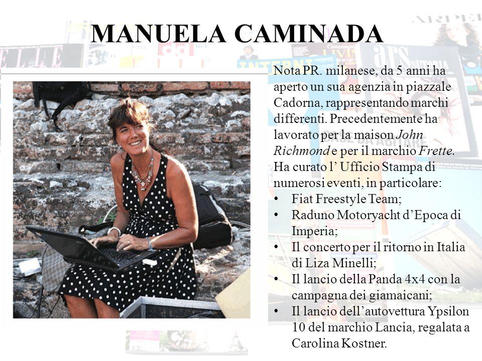 MANUELA CAMINADA Nota PR. milanese, da 5 anni ha aperto un sua agenzia in piazzale Cadorna, rappresentando marchi differenti. Precedentemente ha lavor