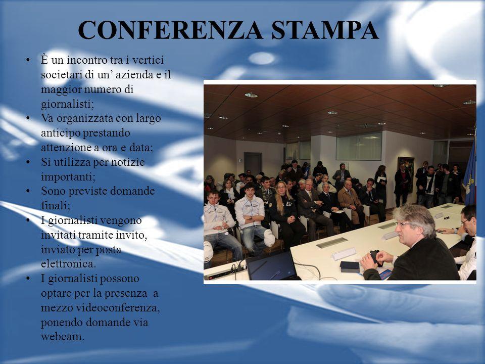 CONFERENZA STAMPA È un incontro tra i vertici societari di un azienda e il maggior numero di giornalisti; Va organizzata con largo anticipo prestando