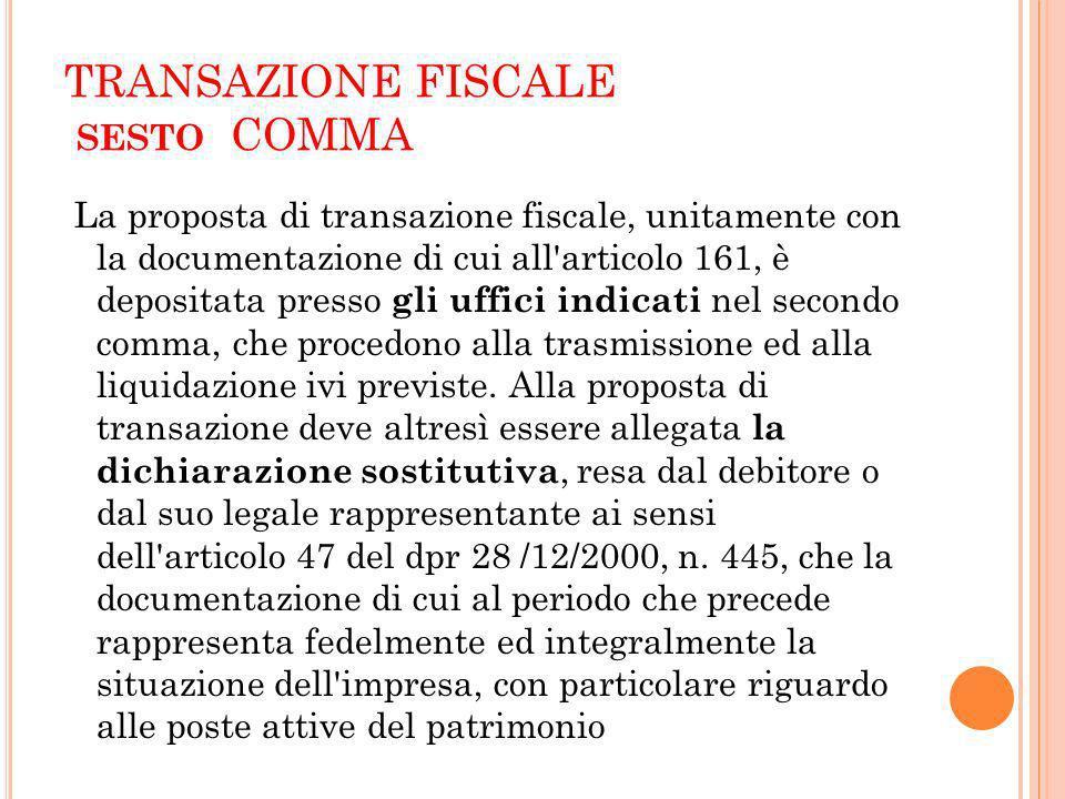 TRANSAZIONE FISCALE SESTO COMMA La proposta di transazione fiscale, unitamente con la documentazione di cui all'articolo 161, è depositata presso gli