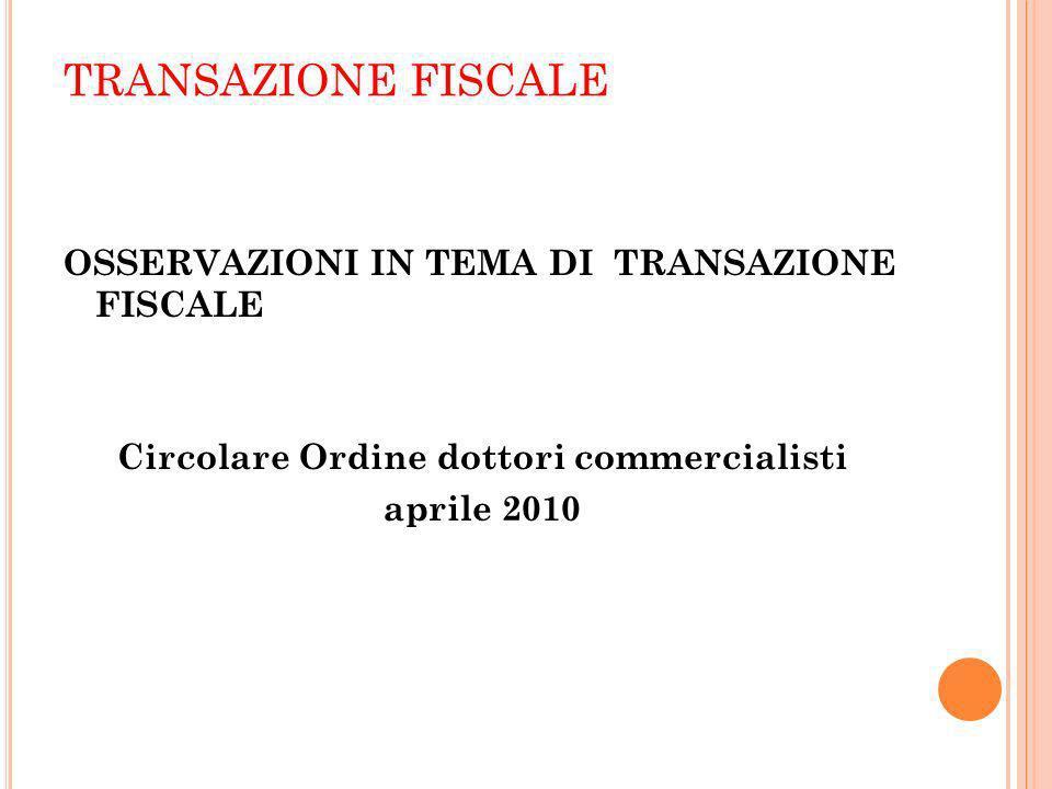 TRANSAZIONE FISCALE OSSERVAZIONI IN TEMA DI TRANSAZIONE FISCALE Circolare Ordine dottori commercialisti aprile 2010