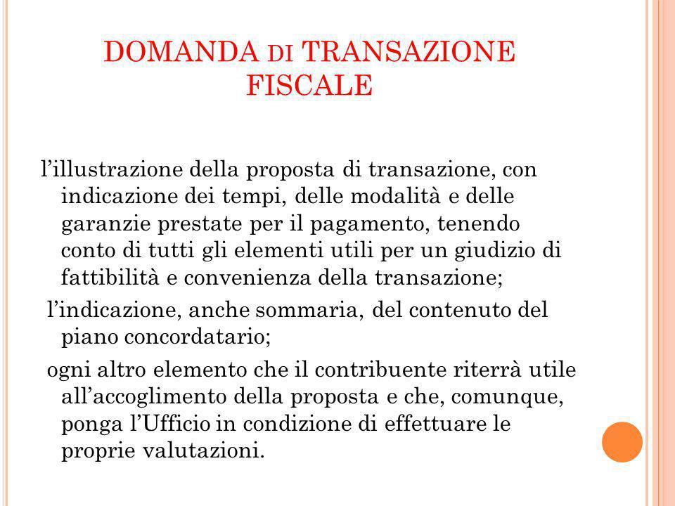 DOMANDA DI TRANSAZIONE FISCALE lillustrazione della proposta di transazione, con indicazione dei tempi, delle modalità e delle garanzie prestate per i