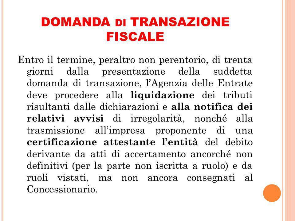 DOMANDA DI TRANSAZIONE FISCALE Entro il termine, peraltro non perentorio, di trenta giorni dalla presentazione della suddetta domanda di transazione,