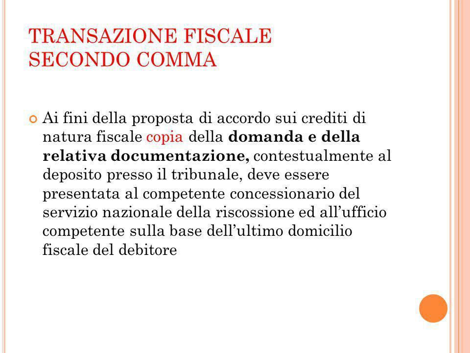 TRANSAZIONE FISCALE SECONDO COMMA Ai fini della proposta di accordo sui crediti di natura fiscale copia della domanda e della relativa documentazione,