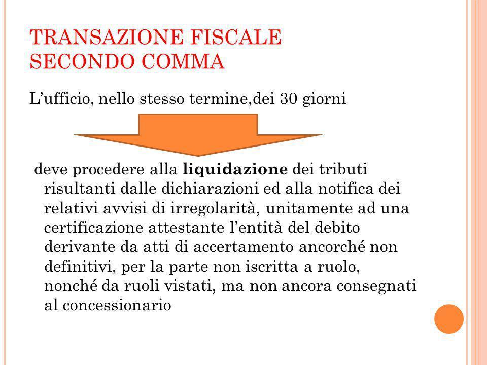 TRANSAZIONE FISCALE SECONDO COMMA Lufficio, nello stesso termine,dei 30 giorni deve procedere alla liquidazione dei tributi risultanti dalle dichiaraz