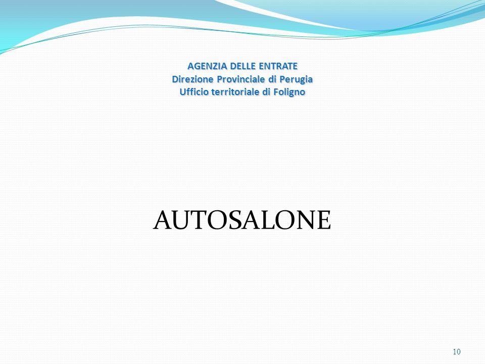 AGENZIA DELLE ENTRATE Direzione Provinciale di Perugia Ufficio territoriale di Foligno AUTOSALONE 10