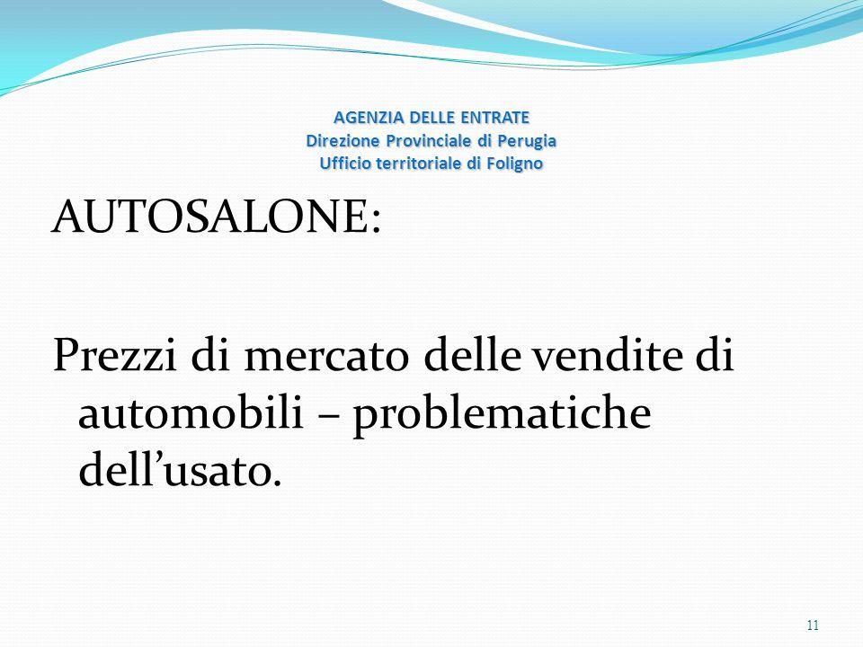 AGENZIA DELLE ENTRATE Direzione Provinciale di Perugia Ufficio territoriale di Foligno AUTOSALONE: Prezzi di mercato delle vendite di automobili – problematiche dellusato.