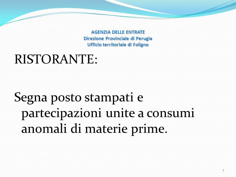 AGENZIA DELLE ENTRATE Direzione Provinciale di Perugia Ufficio territoriale di Foligno RISTORANTE: Segna posto stampati e partecipazioni unite a consumi anomali di materie prime.