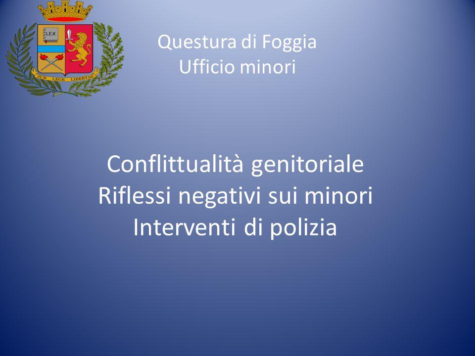 Conflittualità genitoriale Riflessi negativi sui minori Interventi di polizia Questura di Foggia Ufficio minori