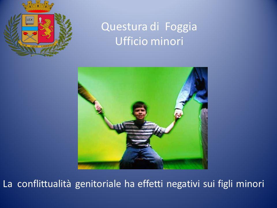Questura di Foggia Ufficio minori La conflittualità genitoriale ha effetti negativi sui figli minori