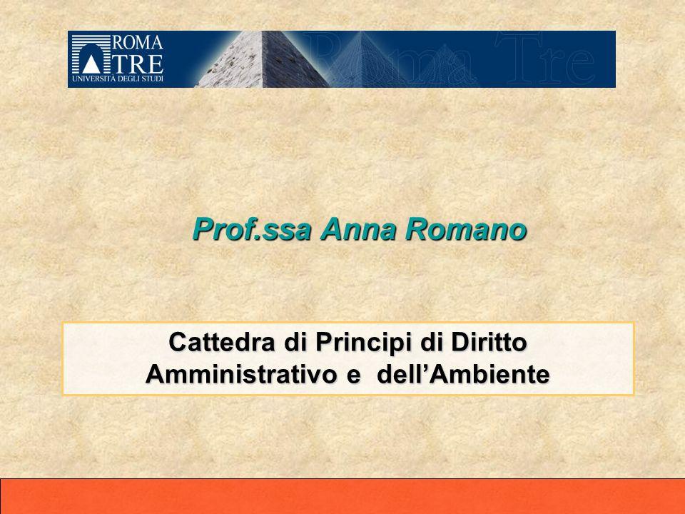 Prof.ssa Anna Romano Prof.ssa Anna Romano Cattedra di Principi di Diritto Amministrativo e dellAmbiente