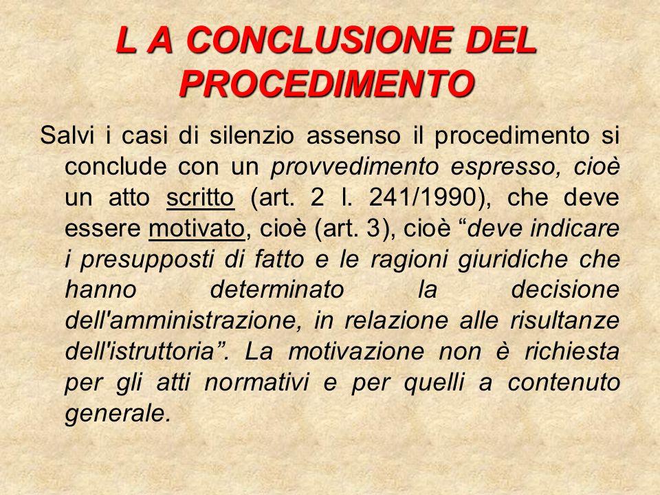 L A CONCLUSIONE DEL PROCEDIMENTO Salvi i casi di silenzio assenso il procedimento si conclude con un provvedimento espresso, cioè un atto scritto (art.
