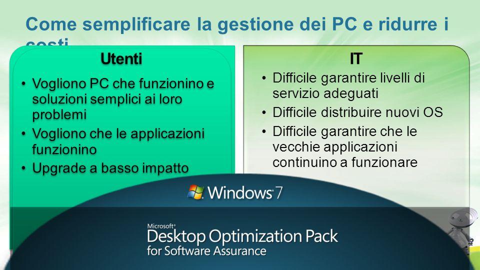 Come semplificare la gestione dei PC e ridurre i costi Utenti IT Difficile garantire livelli di servizio adeguati Difficile distribuire nuovi OS Diffi