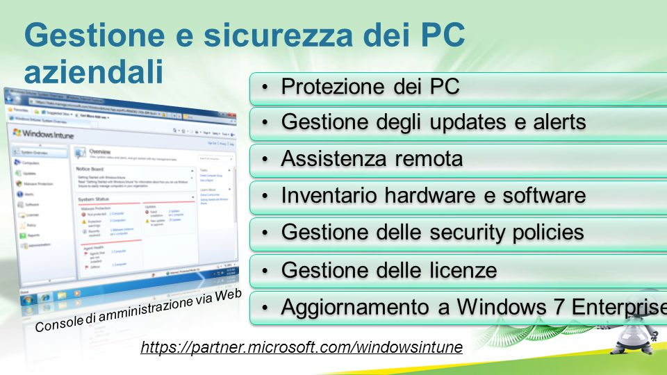 Protezione dei PC Gestione degli updates e alerts Assistenza remota Inventario hardware e software Gestione delle security policies Gestione delle lic