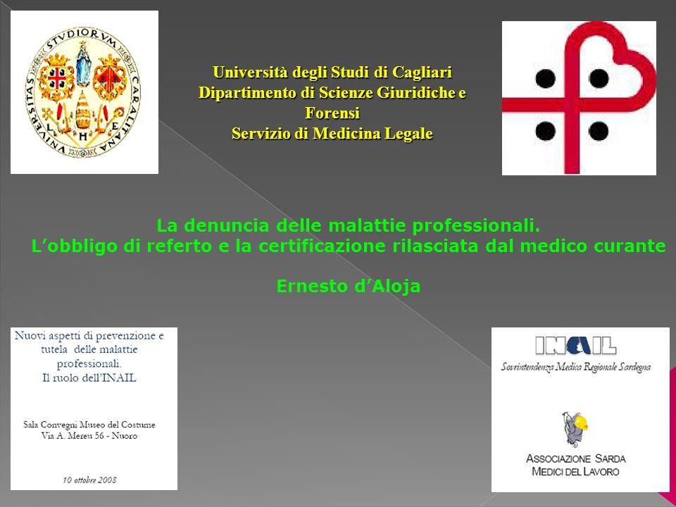 Università degli Studi di Cagliari Dipartimento di Scienze Giuridiche e Forensi Servizio di Medicina Legale La denuncia delle malattie professionali.