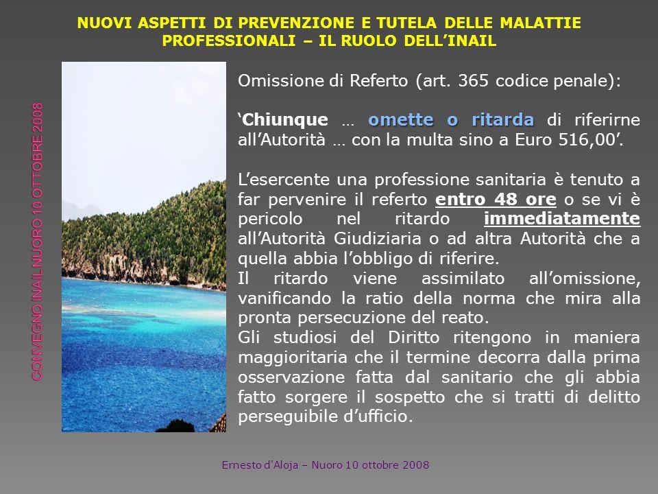 NUOVI ASPETTI DI PREVENZIONE E TUTELA DELLE MALATTIE PROFESSIONALI – IL RUOLO DELLINAIL Ernesto d'Aloja – Nuoro 10 ottobre 2008 Omissione di Referto (