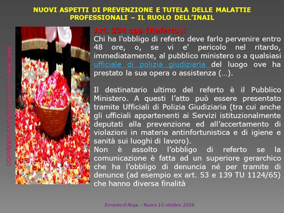 NUOVI ASPETTI DI PREVENZIONE E TUTELA DELLE MALATTIE PROFESSIONALI – IL RUOLO DELLINAIL Ernesto d'Aloja – Nuoro 10 ottobre 2008 Art. 334 cpp (Referto)