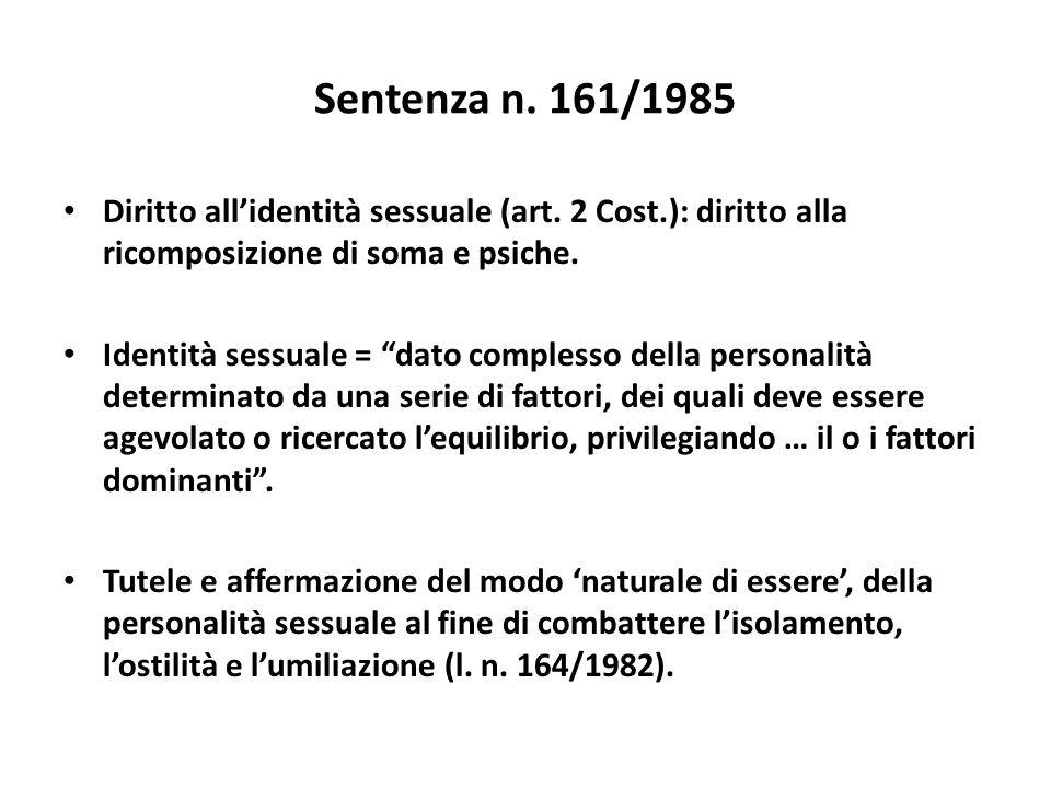 Sentenza n. 161/1985 Diritto allidentità sessuale (art. 2 Cost.): diritto alla ricomposizione di soma e psiche. Identità sessuale = dato complesso del