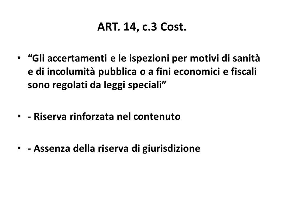 ART. 14, c.3 Cost. Gli accertamenti e le ispezioni per motivi di sanità e di incolumità pubblica o a fini economici e fiscali sono regolati da leggi s