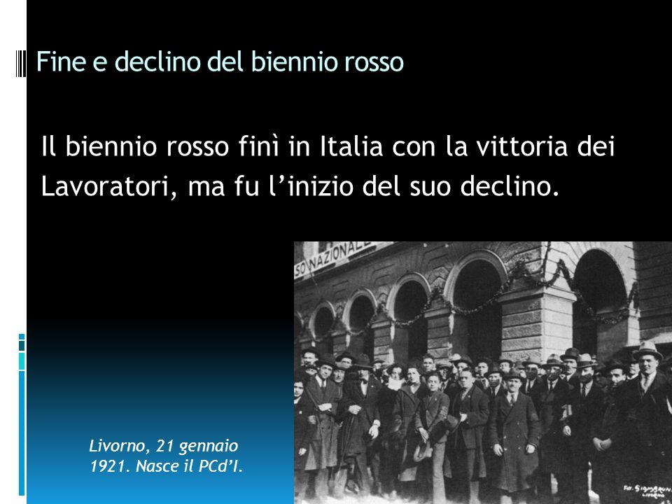 Fine e declino del biennio rosso Il biennio rosso finì in Italia con la vittoria dei Lavoratori, ma fu linizio del suo declino. Livorno, 21 gennaio 19